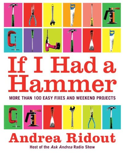 If I Had a Hammer More Than 100 Easy Fixes and Weekend Projects  2008 9780061353185 Front Cover