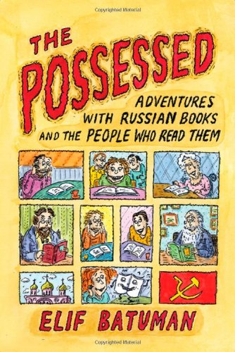 Possessed Adventures with Russian Books and the People Who Read Them  2010 edition cover