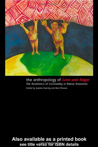 Anthropology of Love and Anger The Aesthetics of Conviviality in Native Amazonia  2000 edition cover