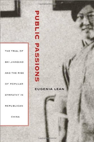 Public Passions The Trial of Shi Jianqiao and the Rise of Popular Sympathy in Republican China  2007 edition cover