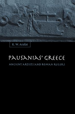 Pausanias' Greece Ancient Artists and Roman Rulers N/A 9780521604185 Front Cover