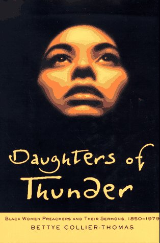 Daughters of Thunder Black Women Preachers and Their Sermons, 1850-1979  1998 edition cover