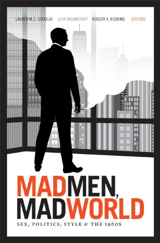 Mad Men, Mad World Sex, Politics, Style, and The 1960s  2013 edition cover