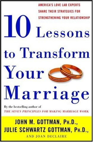 Ten Lessons to Transform Your Marriage America's Love Lab Experts Share Their Strategies for Strengthening Your Relationship  2006 9781400050185 Front Cover