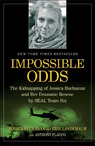 Impossible Odds The Kidnapping of Jessica Buchanan and Her Dramatic Rescue by SEAL Team Six  2013 edition cover