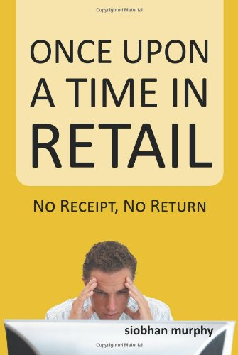 Once upon a Time in Retail No Receipt, No Return  2013 9781491843185 Front Cover