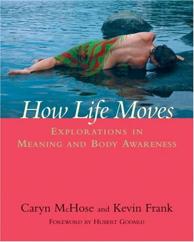How Life Moves Explorations in Meaning and Body Awareness  2006 edition cover