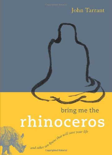 Bring Me the Rhinoceros And Other Zen Koans That Will Save Your Life  2008 edition cover