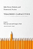 Trained Capacities John Dewey, Rhetoric, and Democratic Practice N/A 9781611173185 Front Cover