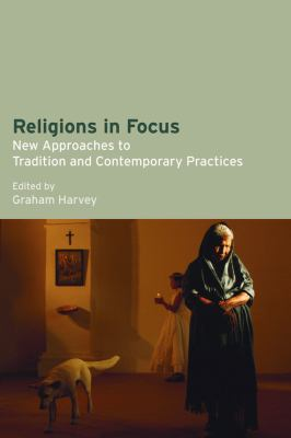 Religions in Focus New Approaches to Tradition and Contemporary Practices  2010 edition cover