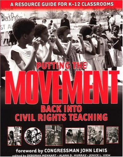 Putting the Movement Back into Civil Rights Teaching A Resource Guide for Classrooms and Communities  2005 edition cover