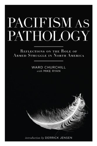 Pacifism as Pathology Reflections on the Role of Armed Struggle in North America  2007 (Annotated) edition cover