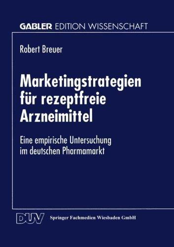 Marketingstrategien F�r Rezeptfreie Arzneimittel Eine Empirische Untersuchung Im Deutschen Pharmamarkt  1999 9783824469185 Front Cover