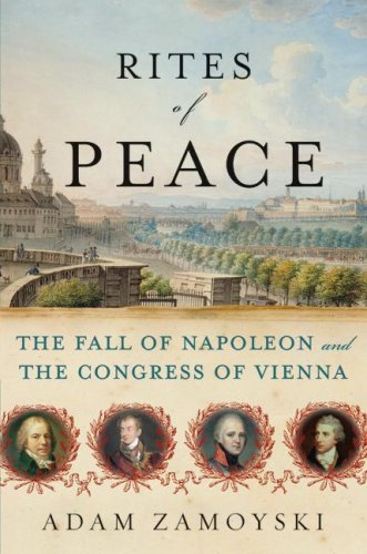 Rites of Peace The Fall of Napoleon and the Congress of Vienna  2007 9780060775186 Front Cover