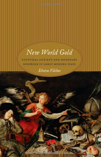 New World Gold Cultural Anxiety and Monetary Disorder in Early Modern Spain  2010 9780226856186 Front Cover