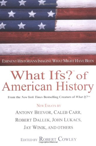 What Ifs? of American History Eminent Historians Imagine What Might Have Been  2003 edition cover