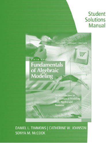 Student Solutions Manual for Timmons/Johnson/McCook's Fundamentals of Algebraic Modeling: an Introduction to Mathematical Modeling with Algebra and Statistics, 5th  5th 2010 9780495555186 Front Cover