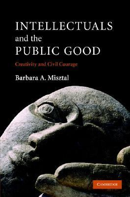 Intellectuals and the Public Good Creativity and Civil Courage  2007 9780521847186 Front Cover