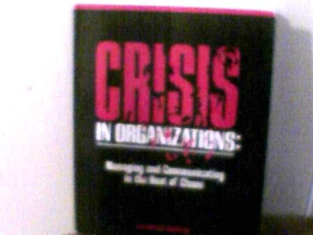 Crisis in Organizations Managing and Communicating in the Heat of Chaos 1st edition cover
