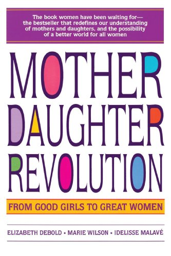 Mother Daughter Revolution From Good Girls to Great Women N/A 9780553374186 Front Cover