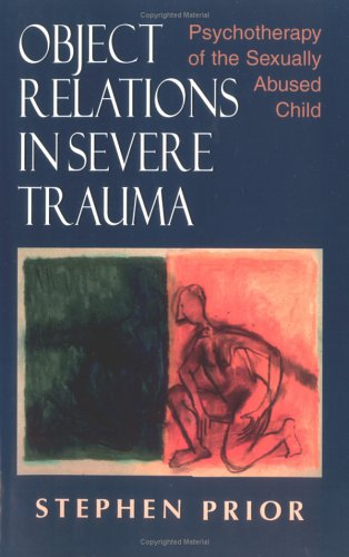Object Relations in Severe Trauma Psychotherapy of the Sexually Abused Child N/A edition cover