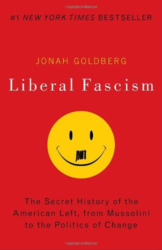 Liberal Fascism The Secret History of the American Left, from Mussolini to the Politics of Change  2009 edition cover