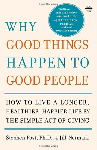 Why Good Things Happen to Good People How to Live a Longer, Healthier, Happier Life by the Simple Act of Giving N/A edition cover