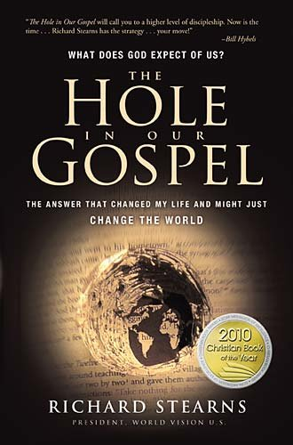 Hole in Our Gospel What Does God Expect of Us? The Answer That Changed My Life and Might Just Change the World  2009 edition cover