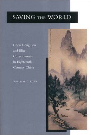 Saving the World Chen Hongmou and Elite Consciousness in Eighteenth-Century China  2001 edition cover
