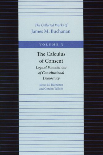 Calculus of Consent Logical Foundations of Constitutional Democracy  1999 9780865972186 Front Cover