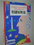 Places to Go with Children in Washington, D. C.  N/A 9780877018186 Front Cover
