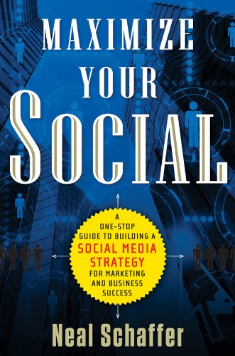Maximize Your Social A One-Stop Guide to Building a Social Media Strategy for Marketing and Business Success  2013 edition cover