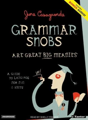 Grammar Snobs Are Great Big Meanies: A Guide to Language for Fun & Spite  2006 edition cover