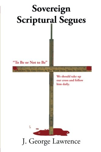 Sovereign Scriptural Segues To Be or Not to Be  2013 9781490814186 Front Cover