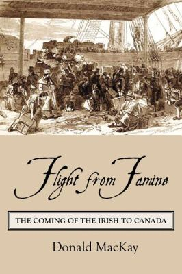 Flight from Famine The Coming of the Irish to Canada  2009 9781554884186 Front Cover