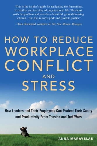 How to Reduce Workplace Conflict and Stress How Leaders and Their Employees Can Protect Their Sanity and Productivity from Tension and Turf Wars  2005 edition cover