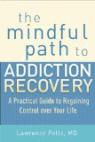 Mindful Path to Addiction Recovery A Practical Guide to Regaining Control over Your Life N/A edition cover