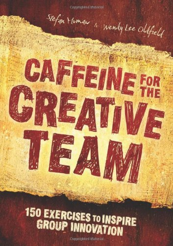 Caffeine for the Creative Team 200 Exercises to Inspire Group Innovation  2009 edition cover