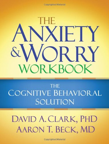 Anxiety and Worry Workbook The Cognitive Behavioral Solution  2012 edition cover