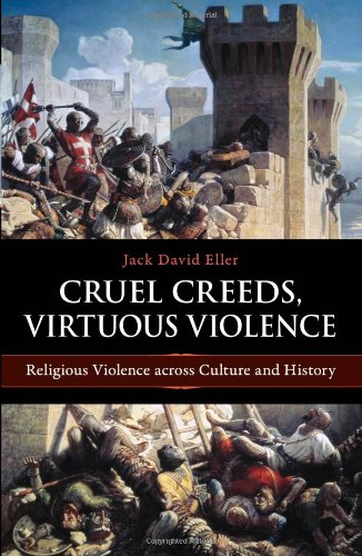 Cruel Creeds, Virtuous Violence Religious Violence across Culture and History  2010 edition cover