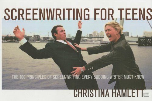 Screenwriting for Teens The 100 Principles of Screenwriting Every Budding Writer Must Know  2006 9781932907186 Front Cover