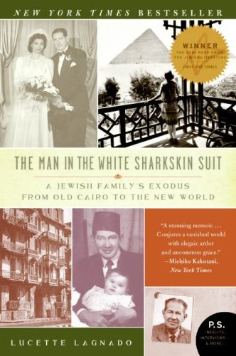 Man in the White Sharkskin Suit A Jewish Family's Exodus from Old Cairo to the New World  2009 edition cover