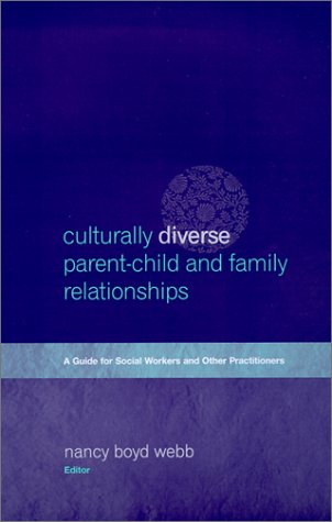 Culturally Diverse Parent-Child and Family Relationships A Guide for Social Workers and Other Practitioners  2001 9780231118187 Front Cover