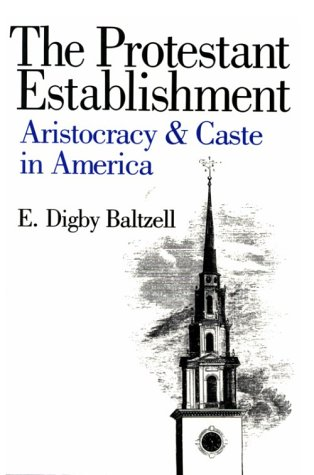 Protestant Establishment Aristocracy and Caste in America  1987 edition cover