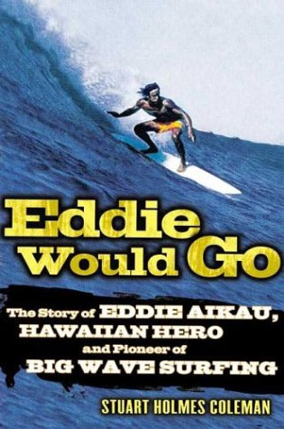 Eddie Would Go The Story of Eddie Aikau, Hawaiian Hero and Pioneer of Big Wave Surfing Revised  edition cover