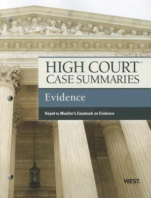 High Court Case Summaries on Evidence, Keyed to Mueller, 7th  7th 2012 (Revised) 9780314279187 Front Cover
