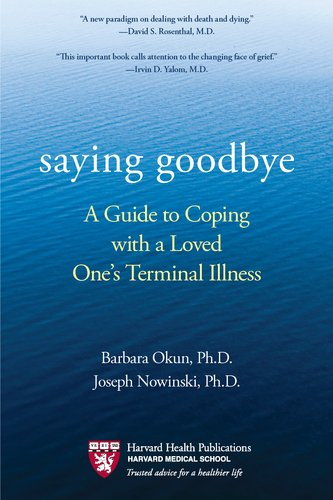 Saying Goodbye A Guide to Coping with a Loved One's Terminal Illness N/A edition cover