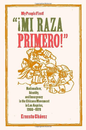 """Mi Raza Primero!"" Nationalism, Identity, and Insurgency in the Chicano Movement in Los Angeles, 1966-1978  2002 edition cover"