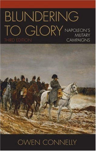 Blundering to Glory Napoleon's Military Campaigns 3rd 2006 edition cover