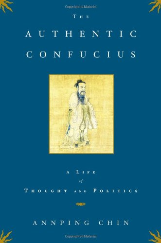Authentic Confucius A Life of Thought and Politics  2007 edition cover